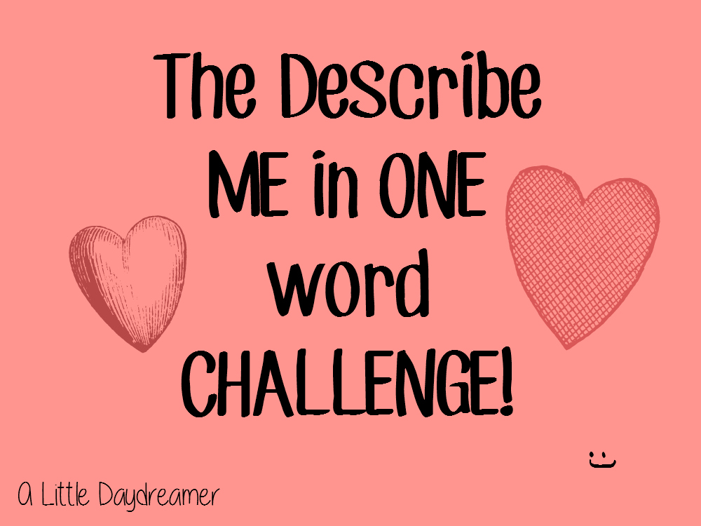 The Describe Me In One Word Challenge A Little Daydreamer