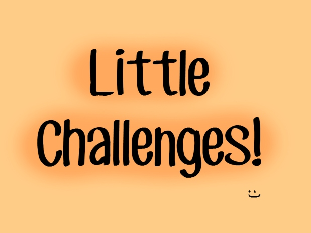 Little Challenges!