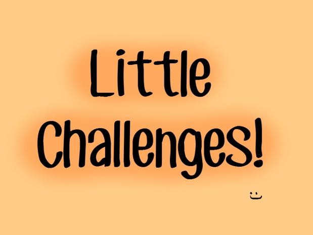 Little Challenges!